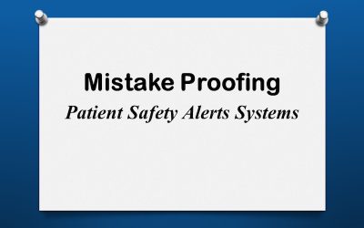 Mistake Proofing: Patient Safety Alerts Systems