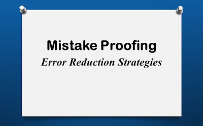 Mistake Proofing: Specific Error Reduction Strategies