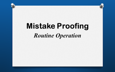 Mistake Proofing: Routine Operation