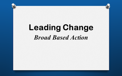 Leading Change: Broad Based Action